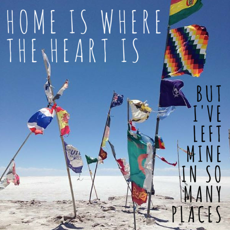 Home is where the heart is but I've left mine in so many places